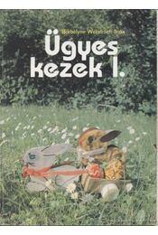 Ügyes kezek I. - Borbélyné Werstroch Ilona - Régikönyvek