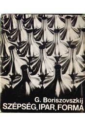 Szépség, ipar, forma - Boriszovszkij, Georgij - Régikönyvek