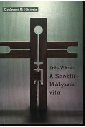 A Szekfű-Mályusz vita - Erős Vilmos - Régikönyvek