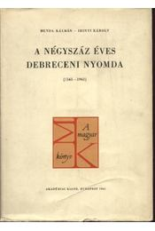 A négyszáz éves Debreceni Nyomda (1561-1961) - Benda Kálmán, Irinyi Károly - Régikönyvek