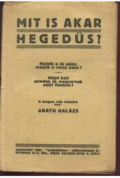 Mit is akar Hegedüs? - Arató Balázs - Régikönyvek