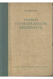 Tanácsi ügyiratkezelők kézikönyve - Vágó László, dr. - Régikönyvek