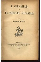 P. Corneille et Le Théatre Espagnol - Huszár Guillaume - Régikönyvek