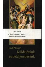 Küldetésünk és beteljesedésünk - Széll Margit - Régikönyvek