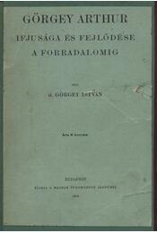 Görgey Arthur ifjusága és fejlődése a forradalomig - Görgey István - Régikönyvek
