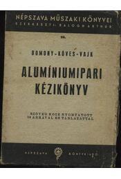 Alumíniumipari kézikönyv - Domony András, Köves Elemér, Vajk Péter - Régikönyvek