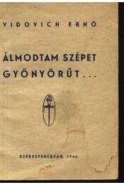 Álmodtam szépet gyönyörűt... - Vidovich Ernő - Régikönyvek