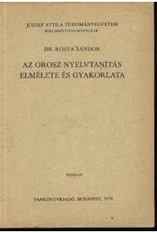 Az orosz nyelvtanítás elmélete és gyakorlata - Rosta Sándor, dr. - Régikönyvek