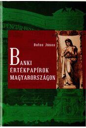Banki értékpapírok Magyarországon - Botos János - Régikönyvek
