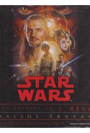 Star Wars - Baljós árnyak - Bouzereau, Laurent, Duncan, Jody - Régikönyvek
