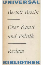 Über Kunst und Politik - Brecht, Bertolt - Régikönyvek