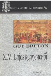 XIV. Lajos kegyencnői - Breton, Guy - Régikönyvek