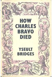 How Charles Bravo Died: The Chronicle of a Cause Célébre - BRIDGES, YSEULT - Régikönyvek