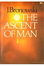 The ascent of man - Bronowski, Jacob - Régikönyvek