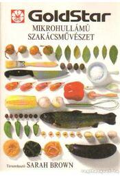 Mikrohullámú szakácsművészet - Brown, Sarah - Régikönyvek