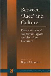 Between 'Race' and Culture - Bryan Cheyette (szerk.) - Régikönyvek