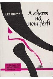 A sikeres nő nem férfi - Bryce, Lee - Régikönyvek