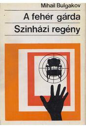 A fehér gárda / Színházi regény - Bulgakov, Mihail - Régikönyvek