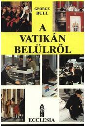 A Vatikán belülről - Bull, George - Régikönyvek