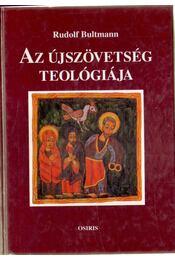 Az újszövetség teológiája - Bultmann, Rudolf - Régikönyvek