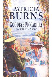 Goodbye Piccadilly – Packards at War - BURNS, PATRICIA - Régikönyvek
