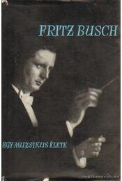 Egy muzsikus élete - Busch, Fritz - Régikönyvek