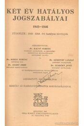 Két év hatályos jogszabályai 1945-1946 - Dr. Némethy László (szerk.), Dr. Szabóky Jenő (szerk.), Dr. Bacsó Ferenc (szerk.), Dr. Mikos Ferenc, Dr. Szabó Imre - Régikönyvek