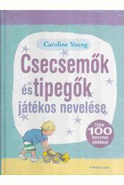 Csecsemők és tipegők játékos nevelése - Caroline Young - Régikönyvek