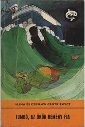 Tumbó, az örök remény fia - Centkiewicz, Alina, Centkiewicz, Czeslaw - Régikönyvek