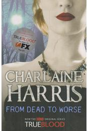 From Dead to Worse - Charlaine Harris - Régikönyvek