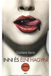 Inni és élni hagyni - Charlaine Harris - Régikönyvek