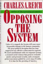 Opposing The System - Charles A. Reich - Régikönyvek