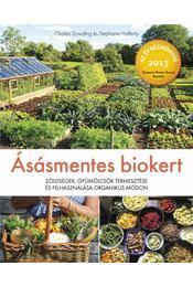Ásásmentes biokert - Zöldségek, gyümölcsök termesztése és felhasználása organikus módon - Charles Dowding, Stephanie Hafferty - Régikönyvek
