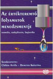 Az értékteremtő folyamatok menedzsmentje - Chikán Attila, Demeter Krisztina - Régikönyvek