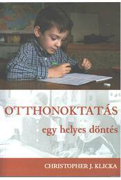 Otthonoktatás: egy helyes döntés - Christopher J. Klicka - Régikönyvek