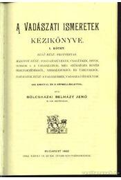 A vadászati ismeretek kézikönyve I-IV. rész (3 kötetben) - Bölcsházai Belházy Jenő, Illés Nándor, Szécsi Zsigmond - Régikönyvek