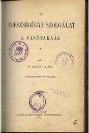 Az egészségügyi szolgálat a vasútaknál - Dr. Oláh Gyula - Régikönyvek