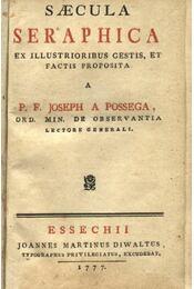 Saecula Seraphica ex illustrioribus gestis, et factis proposita - Possega József - Régikönyvek