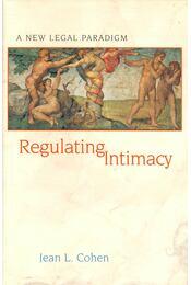 Regulating Intimacy: A New Legal Paradigm - COHEN, JEAN L, - Régikönyvek