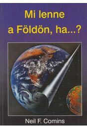 Mi lenne a Földön, ha...? - Comins. Neil F. - Régikönyvek