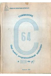 A Commodore 64 gépi nyelvű programozásának gyakorlata - Bobula András - Régikönyvek