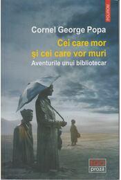 Cei care mor si Cei care vor muri - Cornel George Popa - Régikönyvek