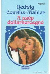 A szép dollárhercegnő - Courths-Mahler, Hedwig - Régikönyvek