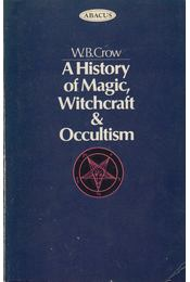 A History of Magic, Witchcraft and Occultism - Crow, W. B. - Régikönyvek