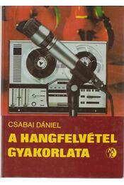 A hangfelvétel gyakorlata - Csabai Dániel - Régikönyvek