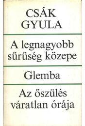 A legnagyobb sűrűség közepe; Glemba; Az őszülés váratlan órája - Csák Gyula - Régikönyvek