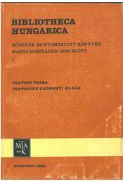 Bibliotheca Hungarica I. - Csapodi Csaba, Csapodiné Gárdonyi Klára - Régikönyvek
