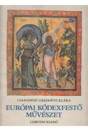 Európai kódexfestő művészet - Csapodiné Gárdonyi Klára - Régikönyvek