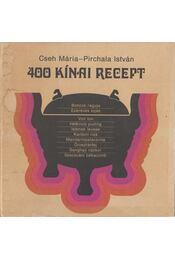400 kínai recept - Cseh Mária, Pirchala István - Régikönyvek