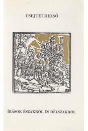 Írások északról és délszakról - Csejtei Dezső - Régikönyvek